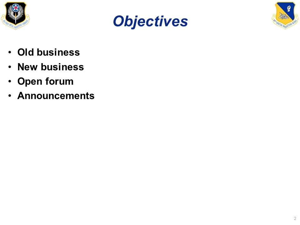 Objectives Old business New business Open forum Announcements 2