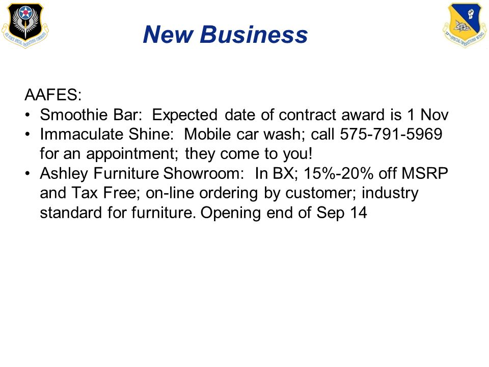 New Business AAFES: Smoothie Bar: Expected date of contract award is 1 Nov Immaculate Shine: Mobile car wash; call 575-791-5969 for an appointment; they come to you.