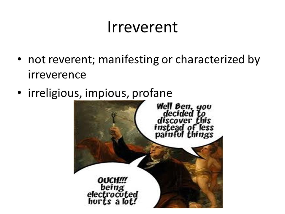 Irreverent not reverent; manifesting or characterized by irreverence irreligious, impious, profane