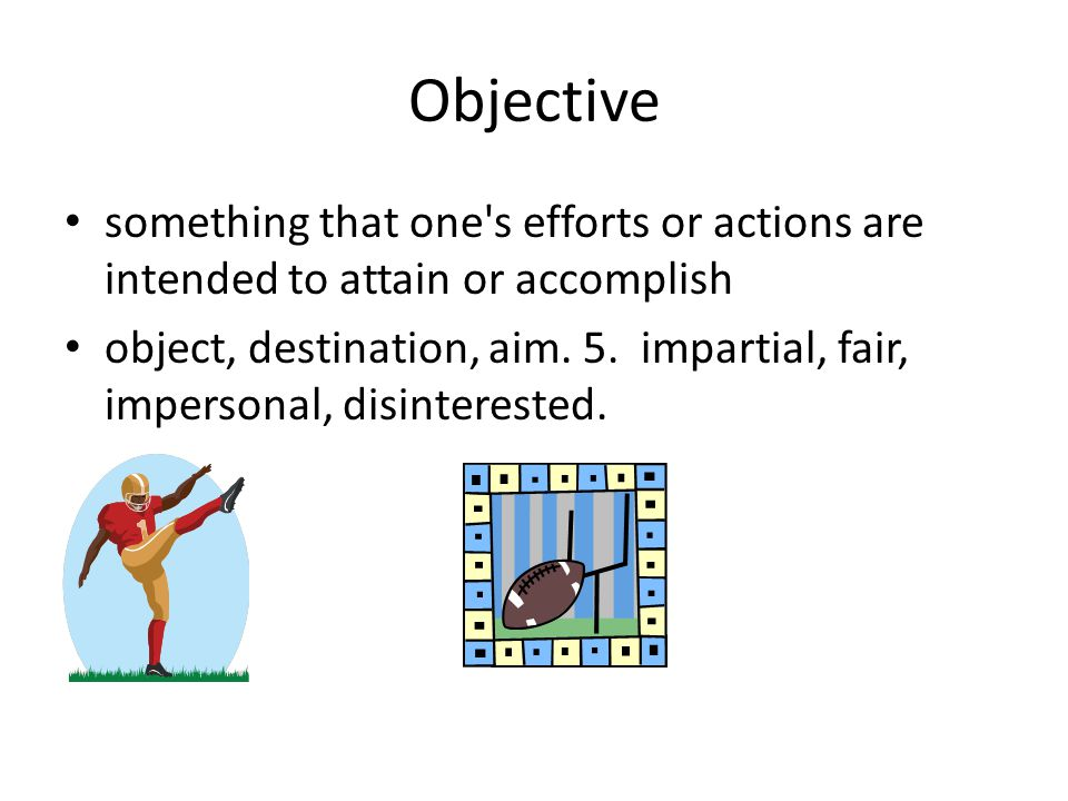 Objective something that one s efforts or actions are intended to attain or accomplish object, destination, aim.