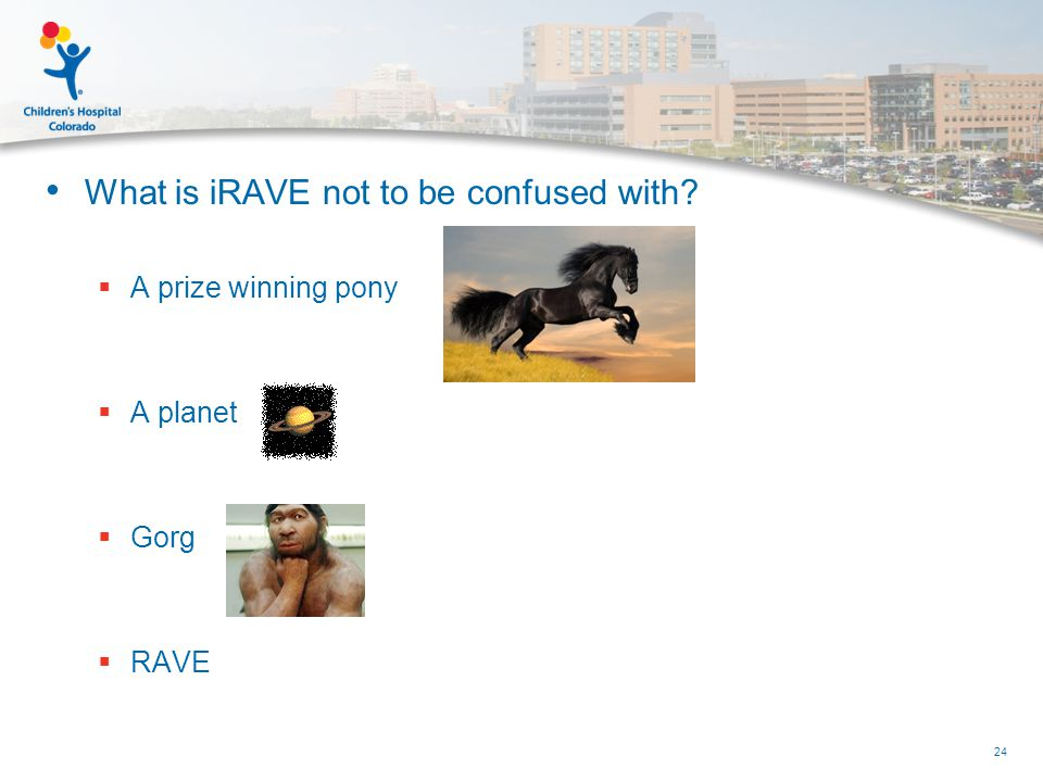What is iRAVE not to be confused with  A prize winning pony  A planet  Gorg  RAVE 24