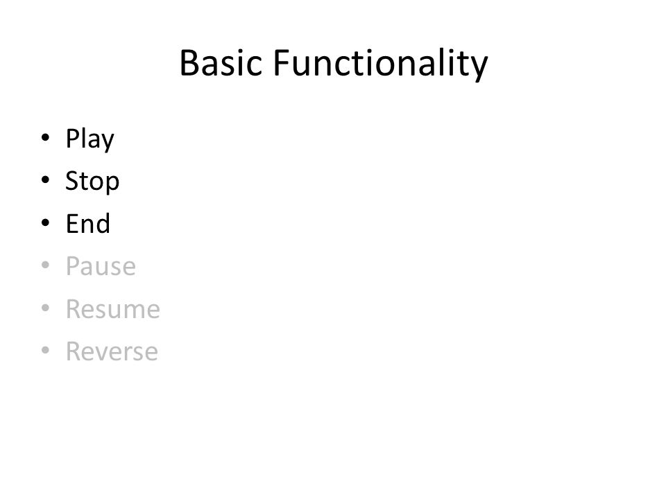 Basic Functionality Play Stop End Pause Resume Reverse