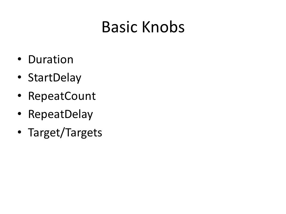 Basic Knobs Duration StartDelay RepeatCount RepeatDelay Target/Targets