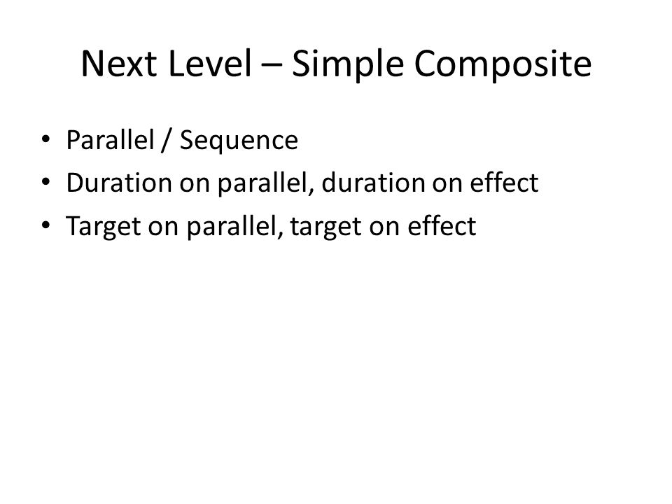 Next Level – Simple Composite Parallel / Sequence Duration on parallel, duration on effect Target on parallel, target on effect