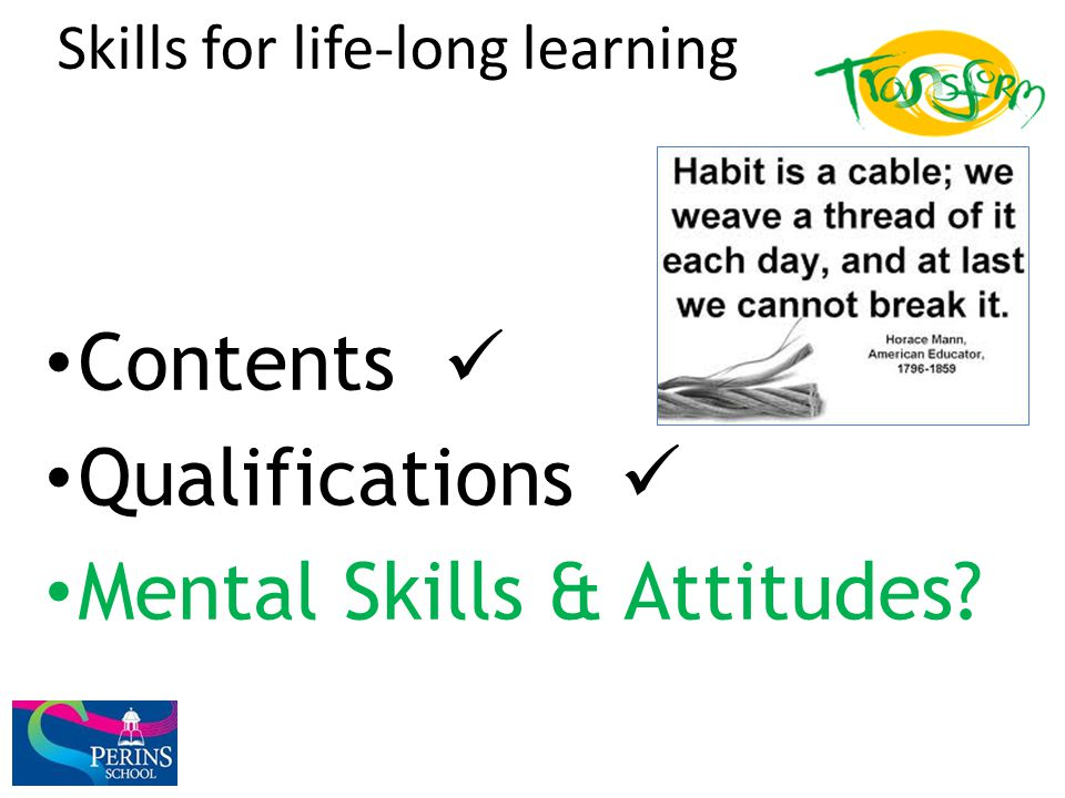 Skills for life-long learning Contents Qualifications Mental Skills & Attitudes