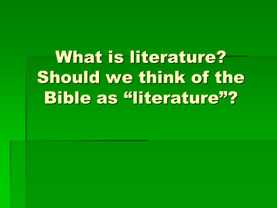 What is literature? Should we think of the Bible as literature ?