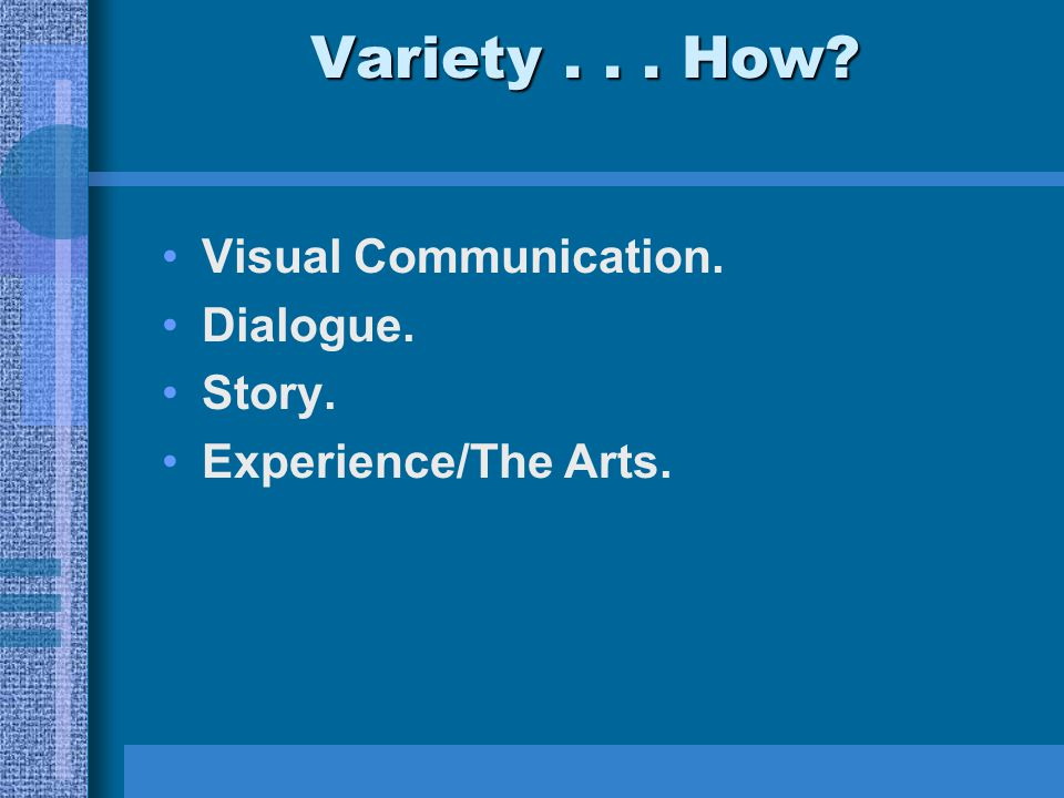 Variety... How? Visual Communication. Dialogue. Story. Experience/The Arts.