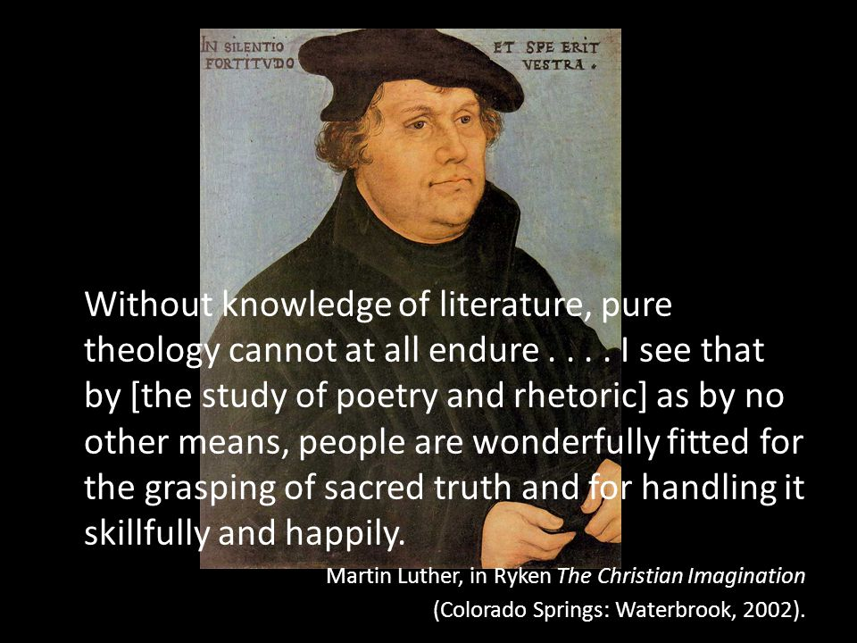 Without knowledge of literature, pure theology cannot at all endure....