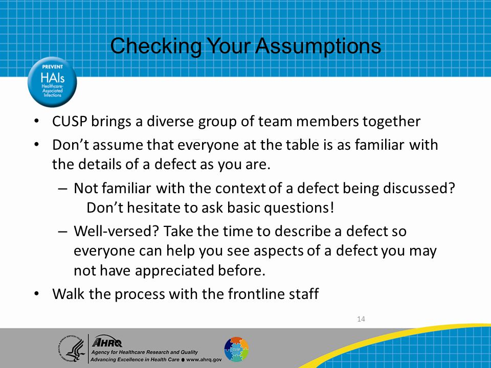 14 CUSP brings a diverse group of team members together Don't assume that everyone at the table is as familiar with the details of a defect as you are.
