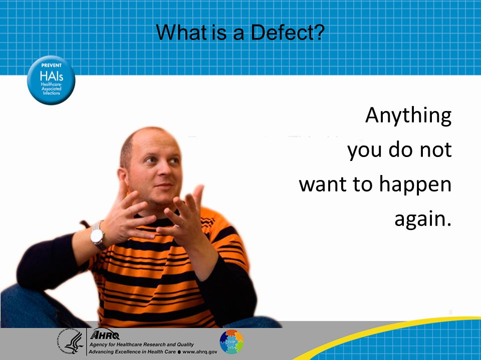 8 Anything you do not want to happen again. What is a Defect?