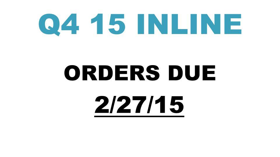 2/27/15 ORDERS DUE Q4 15 INLINE