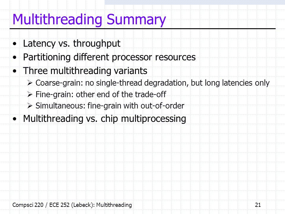 Compsci 220 / ECE 252 (Lebeck): Multithreading21 Multithreading Summary Latency vs.