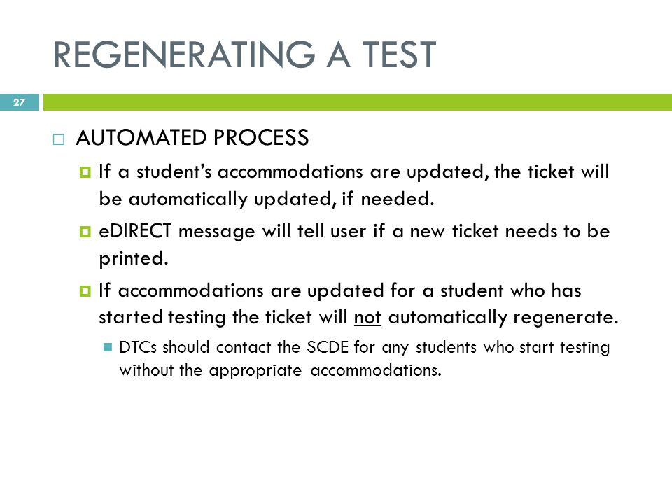 REGENERATING A TEST  AUTOMATED PROCESS  If a student's accommodations are updated, the ticket will be automatically updated, if needed.