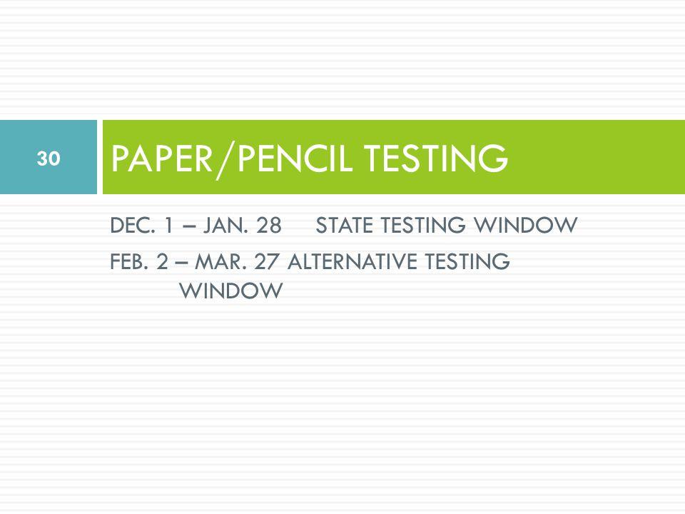 PAPER/PENCIL TESTING DEC. 1 – JAN. 28STATE TESTING WINDOW FEB.