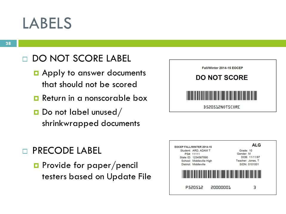 LABELS  DO NOT SCORE LABEL  Apply to answer documents that should not be scored  Return in a nonscorable box  Do not label unused/ shrinkwrapped documents  PRECODE LABEL  Provide for paper/pencil testers based on Update File 38