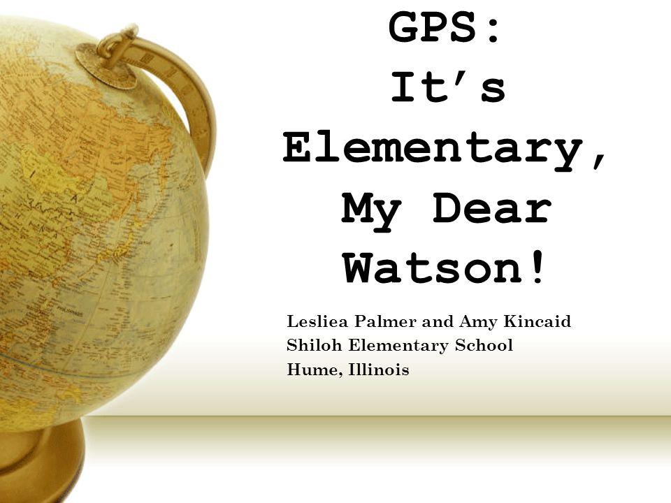 GPS: It's Elementary, My Dear Watson.