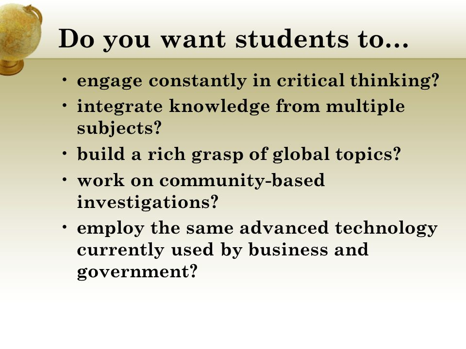 Do you want students to… engage constantly in critical thinking.