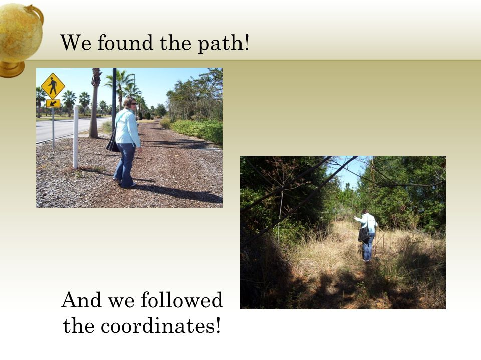 We found the path! And we followed the coordinates!