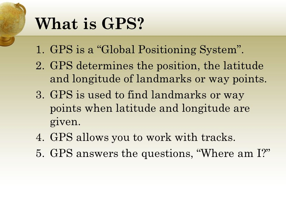 What is GPS. 1.GPS is a Global Positioning System .