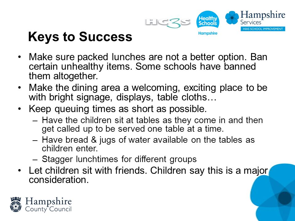 Keys to Success Make sure packed lunches are not a better option. Ban certain unhealthy items. Some schools have banned them altogether. Make the dini