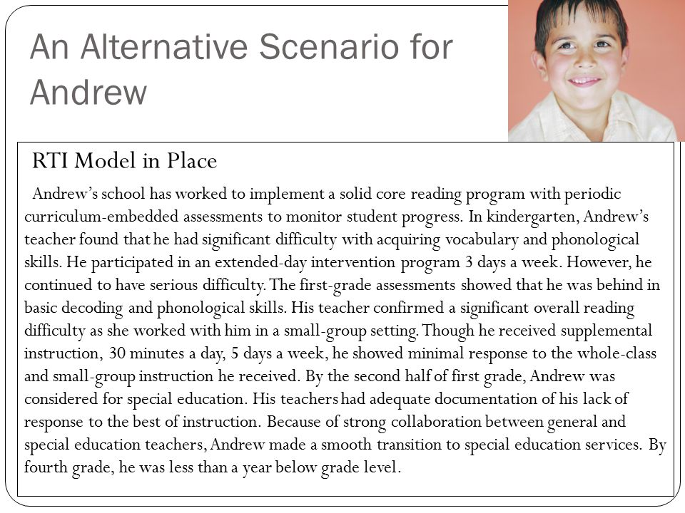 An Alternative Scenario for Andrew RTI Model in Place Andrew's school has worked to implement a solid core reading program with periodic curriculum-em