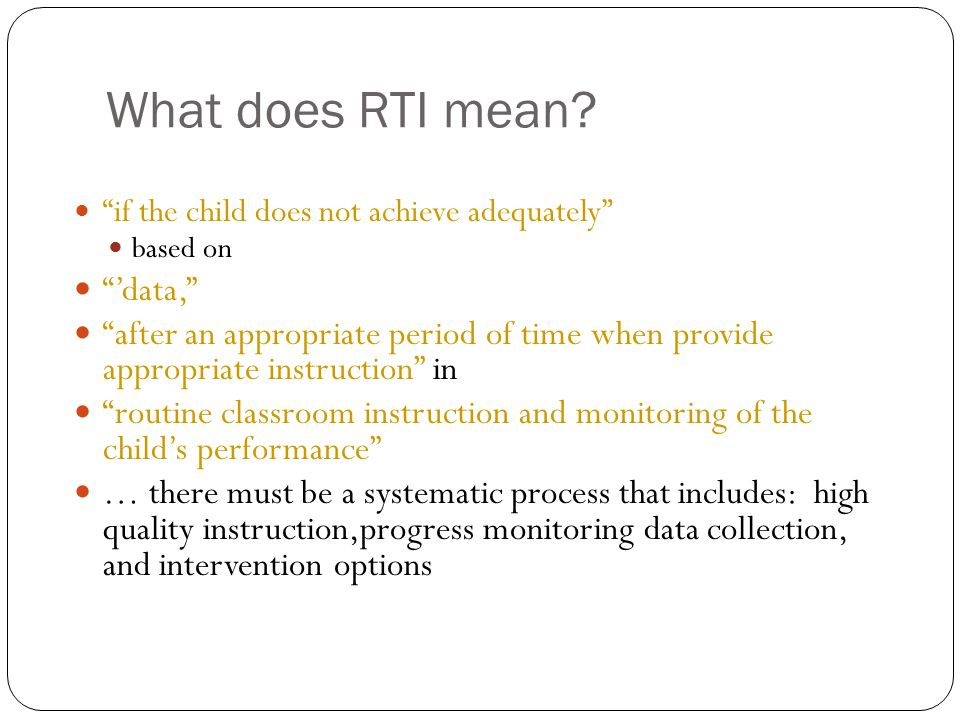 "What does RTI mean? ""if the child does not achieve adequately"" based on ""'data,"" ""after an appropriate period of time when provide appropriate instruc"