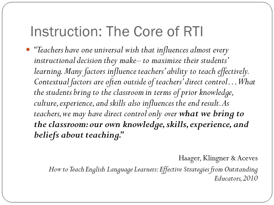 "Instruction: The Core of RTI ""Teachers have one universal wish that influences almost every instructional decision they make– to maximize their studen"