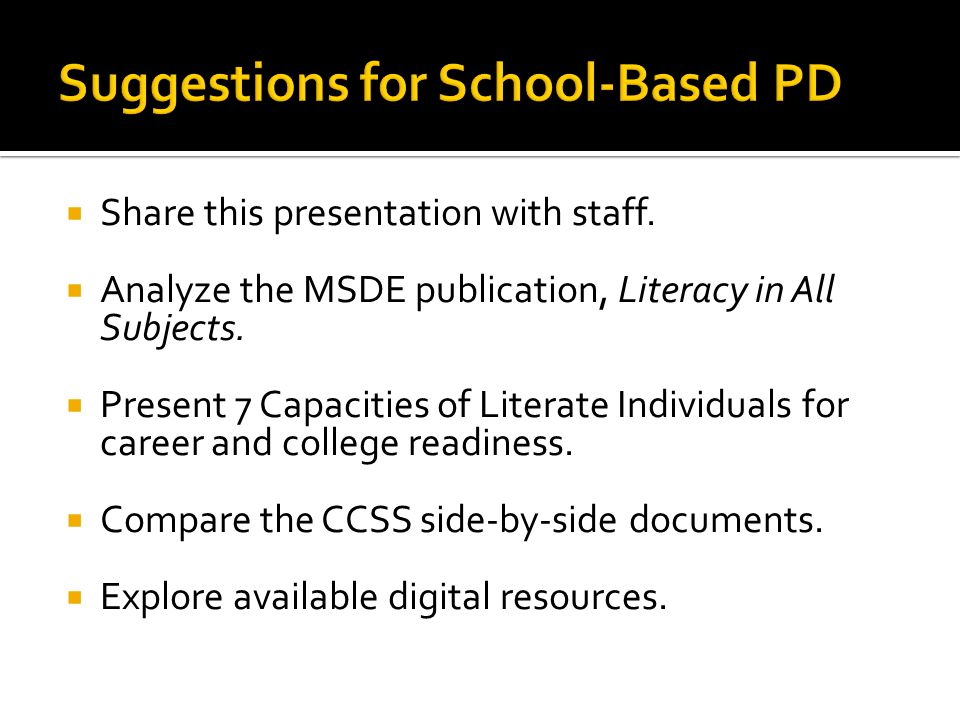  Share this presentation with staff.  Analyze the MSDE publication, Literacy in All Subjects.