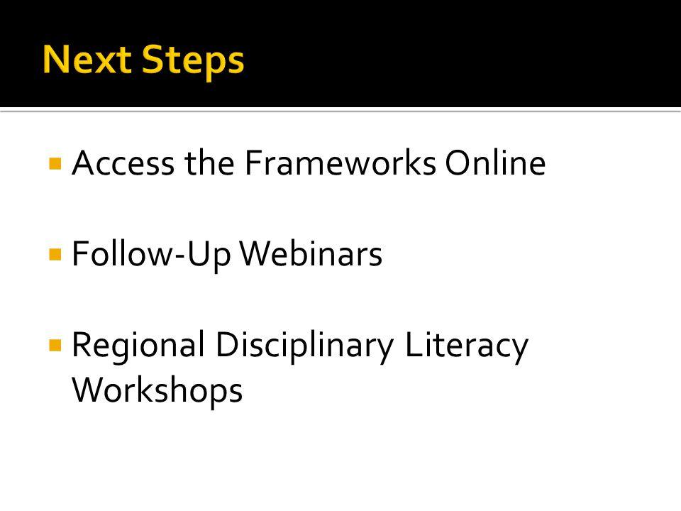 Access the Frameworks Online  Follow-Up Webinars  Regional Disciplinary Literacy Workshops