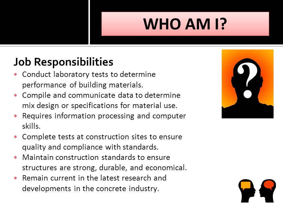Job Responsibilities Conduct laboratory tests to determine performance of building materials.