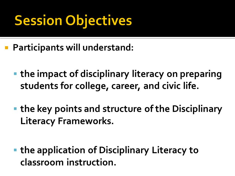  Participants will understand:  the impact of disciplinary literacy on preparing students for college, career, and civic life.