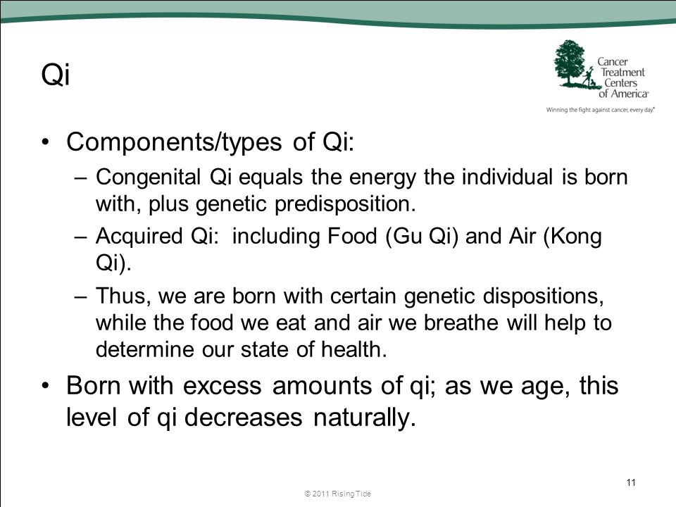 Qi Components/types of Qi: –Congenital Qi equals the energy the individual is born with, plus genetic predisposition.