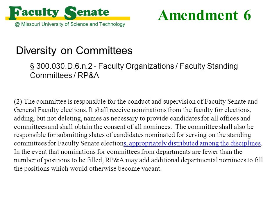 Amendment 6 Diversity on Committees § 300.030.D.6.n.2 - Faculty Organizations / Faculty Standing Committees / RP&A (2) The committee is responsible for the conduct and supervision of Faculty Senate and General Faculty elections.