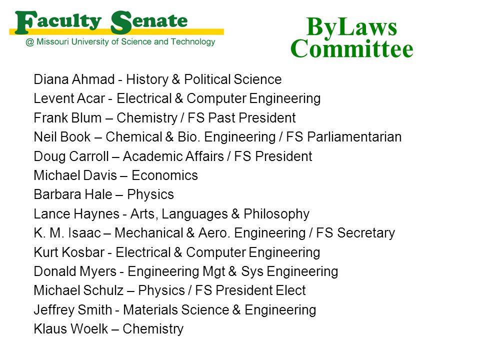ByLaws Committee Diana Ahmad - History & Political Science Levent Acar - Electrical & Computer Engineering Frank Blum – Chemistry / FS Past President Neil Book – Chemical & Bio.