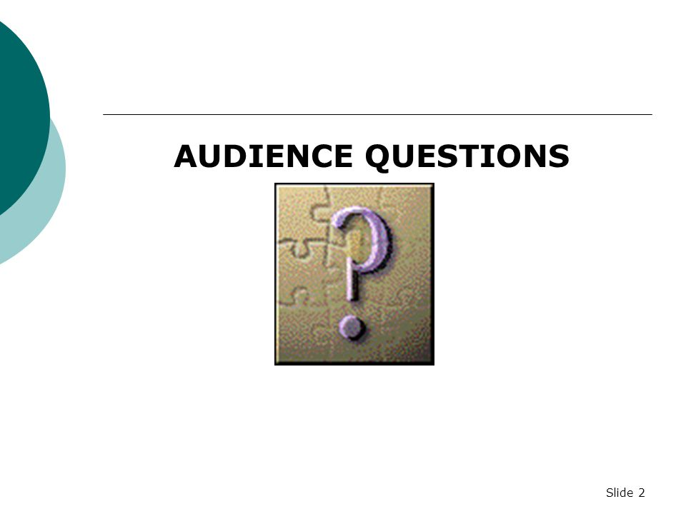 Slide 2 AUDIENCE QUESTIONS