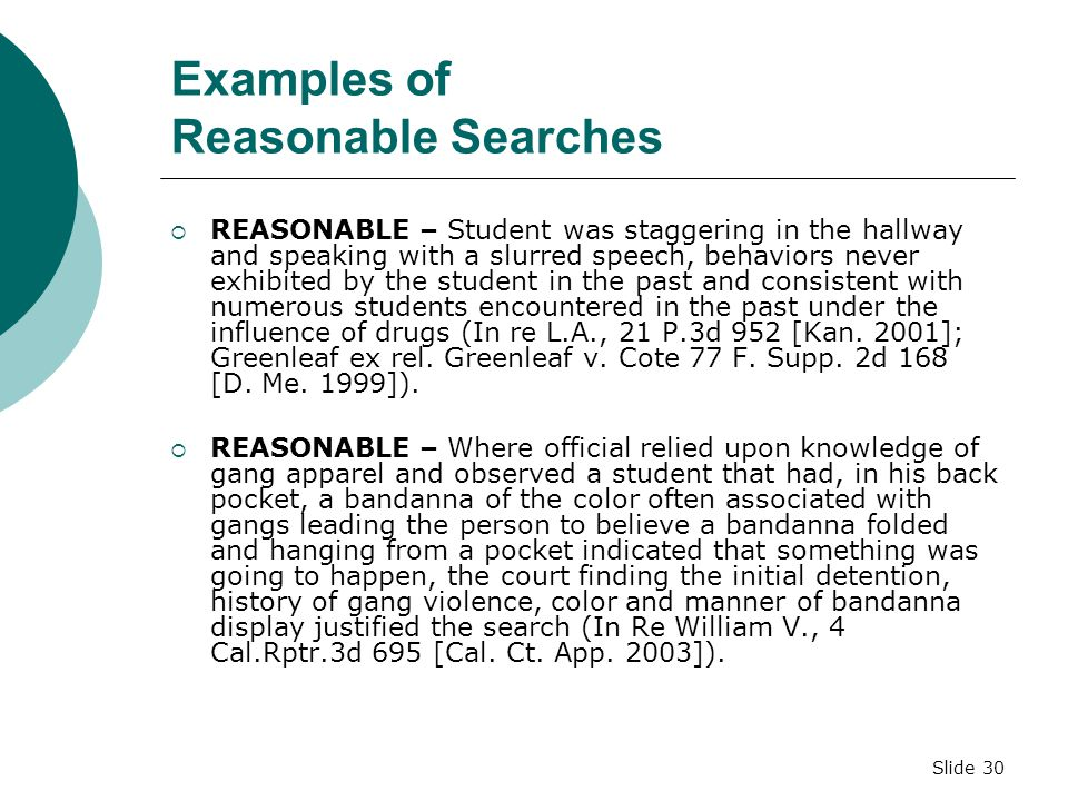 Slide 29 Examples of Reasonable Searches  REASONABLE - Opening school locker with master key following student report marijuana was in the locker ( I