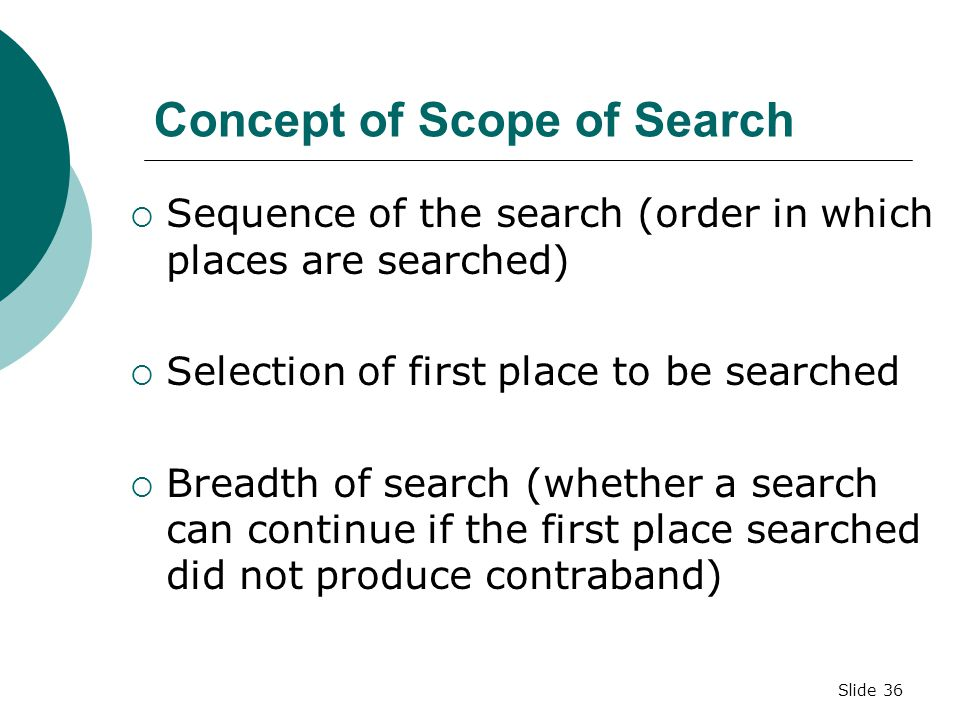Slide 35 SCOPE OF SEARCH *  The search is permissible in scope when: (a) the measures adopted are reasonably related to the objectives of the search