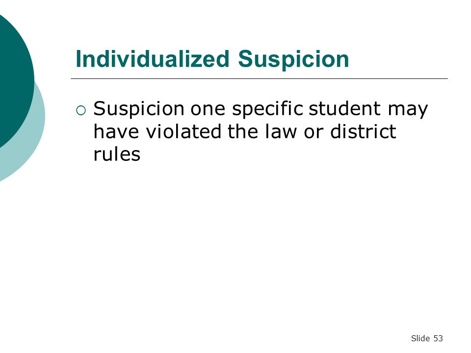 Slide 52 TYPES OF SUSPICION: INDIVIDUALIZED AND GENERALIZED