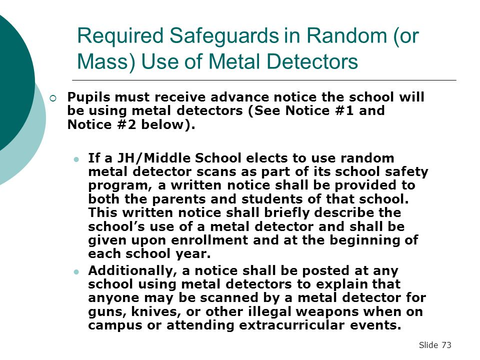 Slide 72 Three Ways Metal Detectors May Be Used  Individualized – Reasonable search based on individualized suspicion  Generalized - Reasonable sear