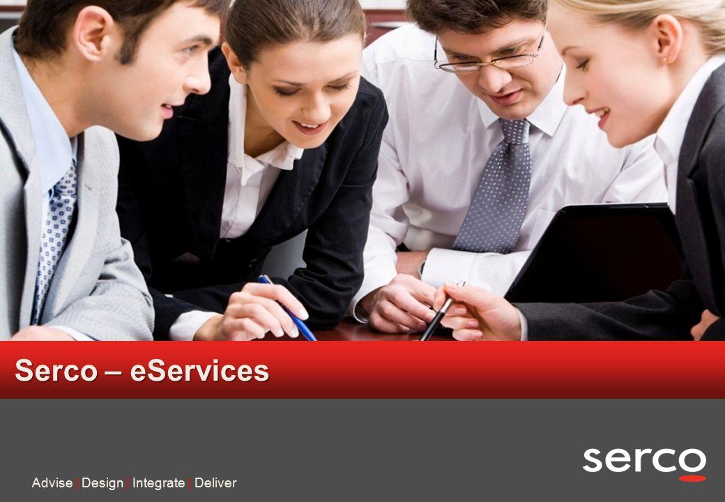6 Serco in confidence Serco – eServices Advise | Design | Integrate | Deliver