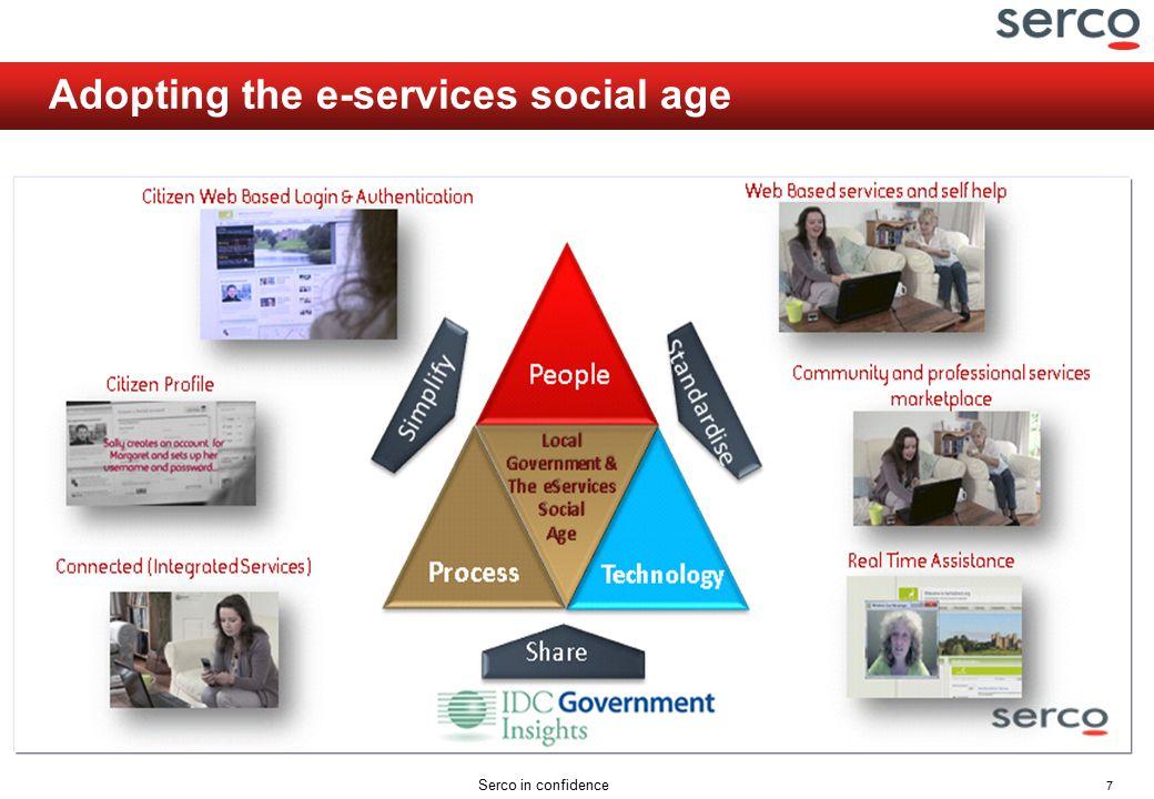 7 Serco in confidence Adopting the e-services social age