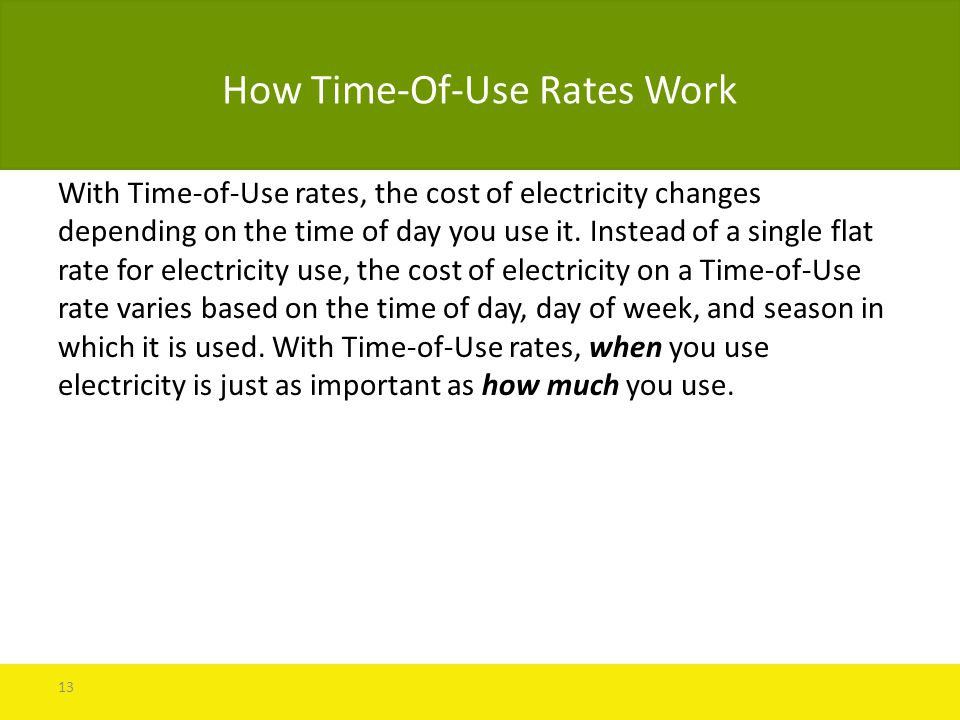 How Time-Of-Use Rates Work With Time-of-Use rates, the cost of electricity changes depending on the time of day you use it.