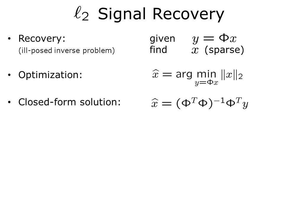 Recovery:given (ill-posed inverse problem) find (sparse) Optimization: Closed-form solution: Signal Recovery