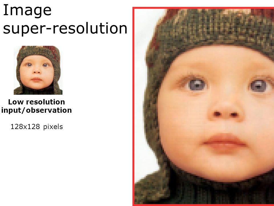 Image super-resolution Low resolution input/observation 128x128 pixels