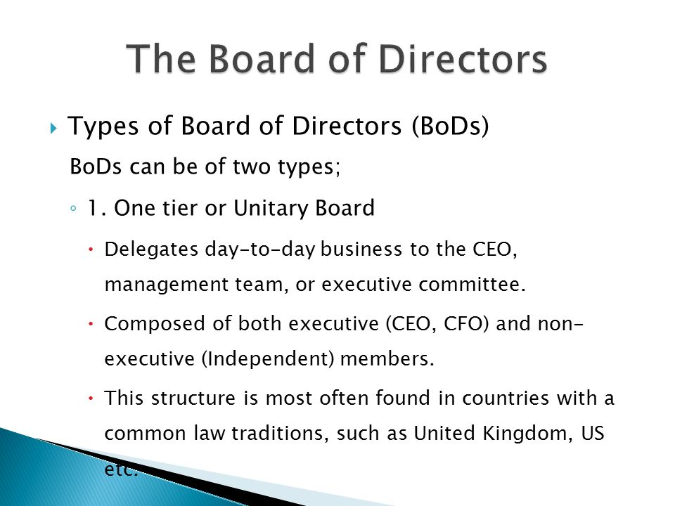  Types of Board of Directors (BoDs) BoDs can be of two types; ◦ 1.