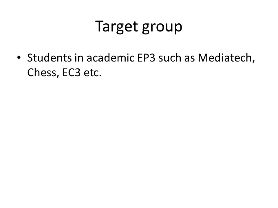 Target group Students in academic EP3 such as Mediatech, Chess, EC3 etc.