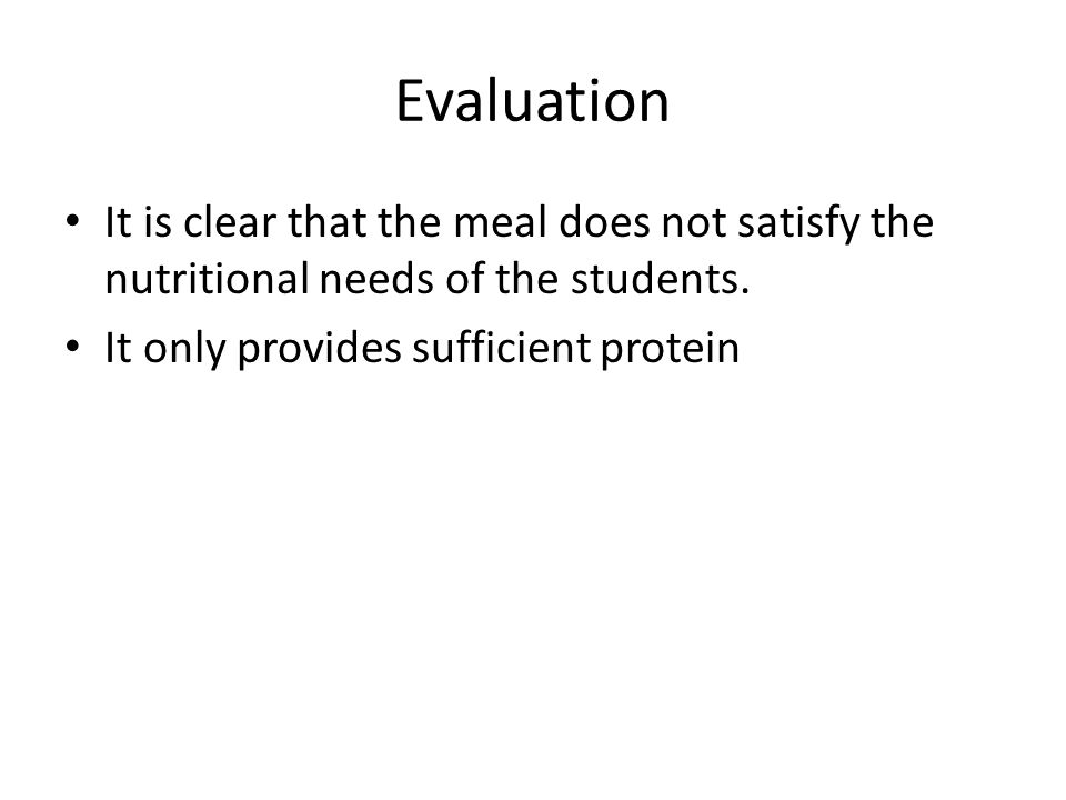 Evaluation It is clear that the meal does not satisfy the nutritional needs of the students.