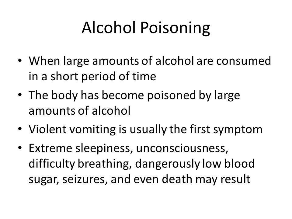 Alcohol Poisoning When large amounts of alcohol are consumed in a short period of time The body has become poisoned by large amounts of alcohol Violen