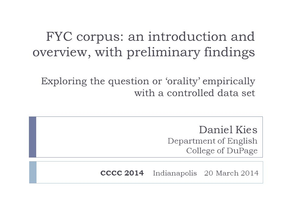 FYC corpus: an introduction and overview, with preliminary findings Exploring the question or 'orality' empirically with a controlled data set CCCC 20