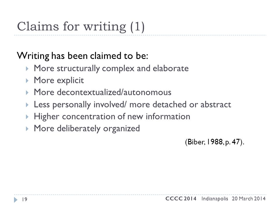 19 Claims for writing (1) Writing has been claimed to be:  More structurally complex and elaborate  More explicit  More decontextualized/autonomous